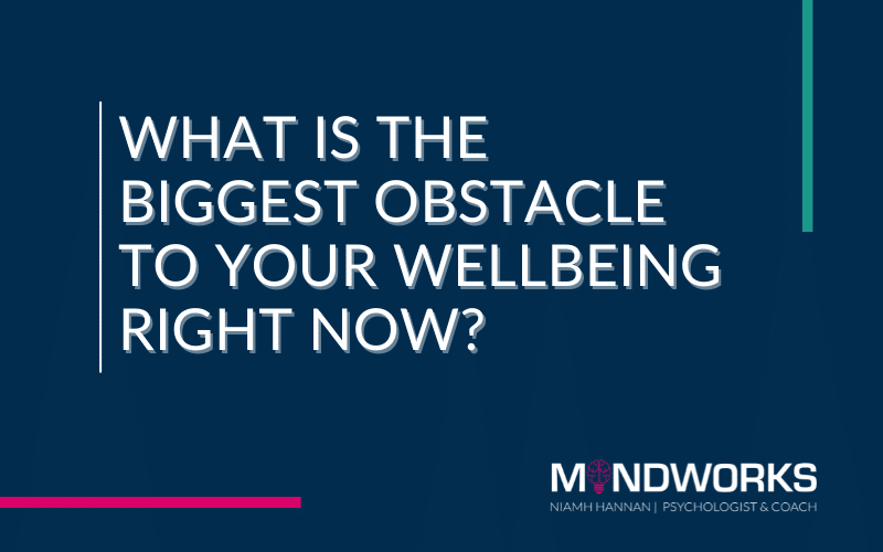 What is the biggest obstacle to your wellbeing right now?